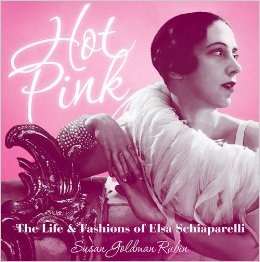 'Hot Pink: The Life and Fashions of Elsa Schiaparelli,' by S.G. Rubin.